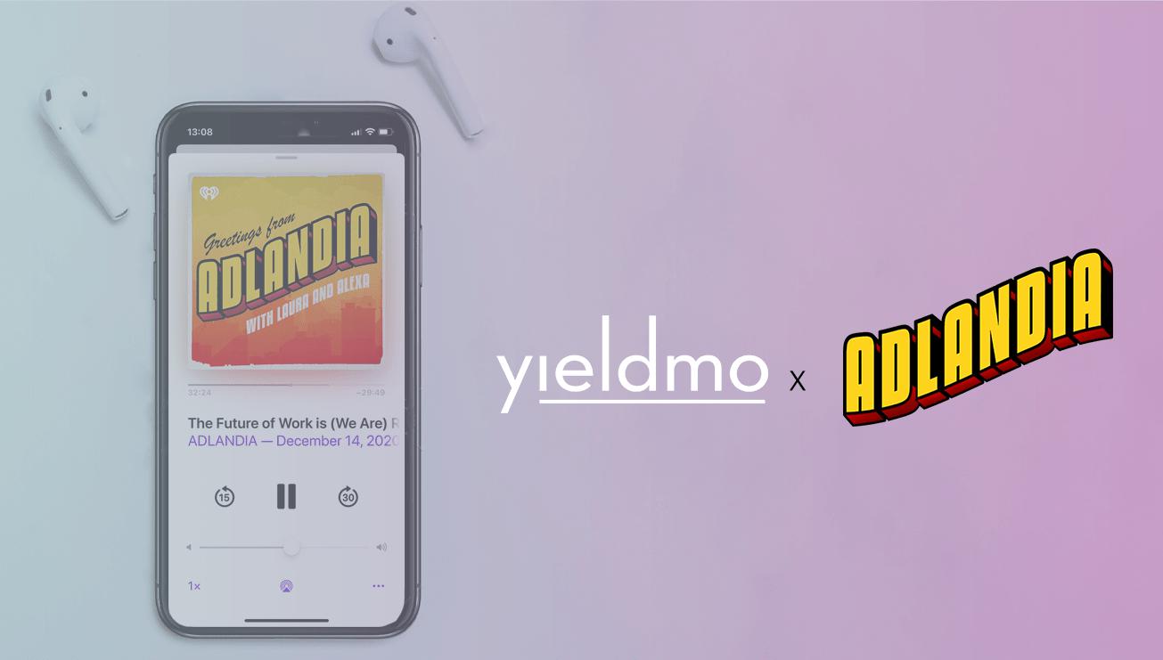 Yieldmo and Adlandia Podcast Series
